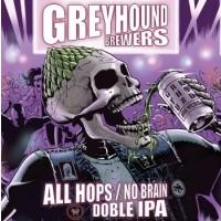 Greyhound Brewers All Hops / No Brain